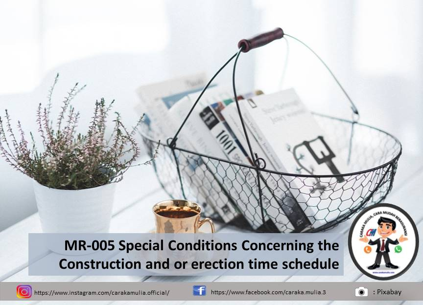 MR-005 Special Conditions Concerning the Construction and or erection time schedule