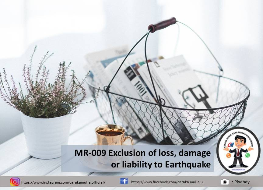 MR-009 Exclusion of loss damage or liability to Earthquake